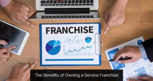 The Benefits of Owning a Service Franchise