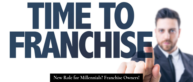 New Role for Millennials? Franchise Owners!