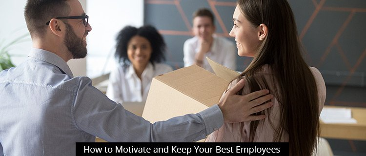 How to Motivate and Keep Your Best Employees