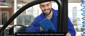 What Does it Cost to Start an Auto Glass Business?