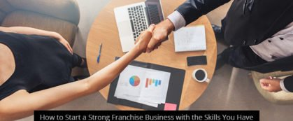 How to Start a Strong Franchise Business with the Skills You Have