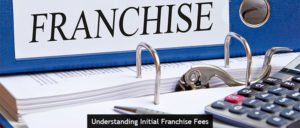 Understanding Initial Franchise Fees