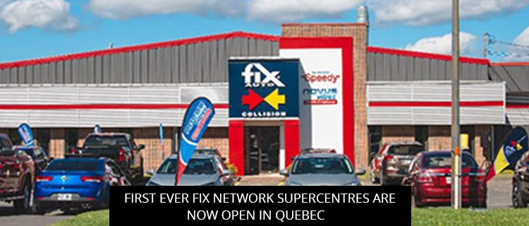 FIRST EVER FIX NETWORK SUPERCENTRES ARE NOW OPEN IN QUEBEC