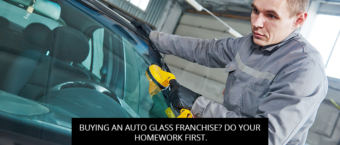 Buying An Auto Glass Franchise? Do Your Homework First