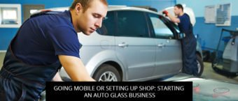 Going Mobile Or Setting Up Shop: Starting An Auto Glass Business